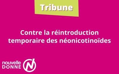 Tribune : Retour des néonicotinoïdes : un reniement empoisonné qui déshonore la France