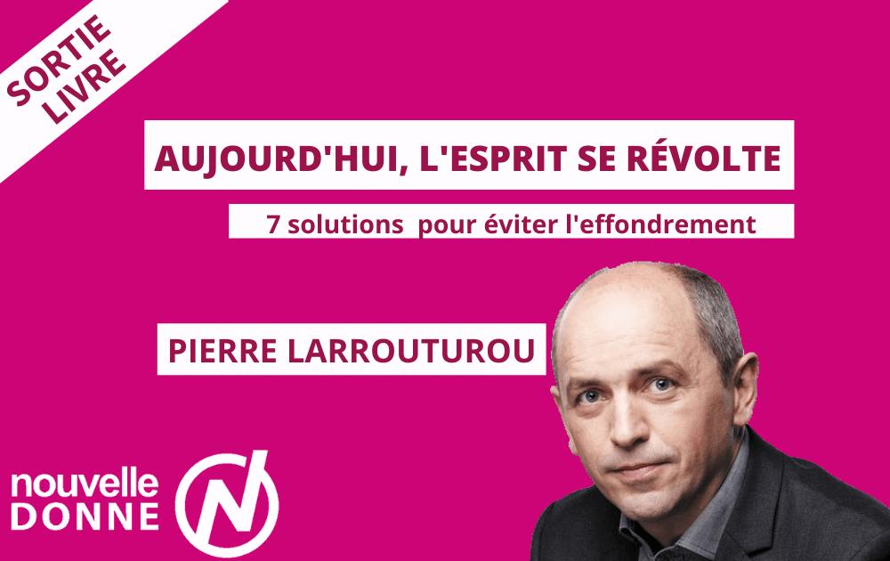 LIVRE | Pierre Larrouturou, Aujourd'hui l'esprit se révolte – Crise sociale, crise climatique : 7 solutions pour éviter l'effondrement